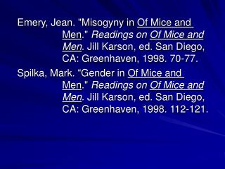 "Emery, Jean. ""Misogyny in  Of Mice and  Men .""  Readings on  Of Mice and  Men . Jill Karson, ed. San Diego, 		CA: Green"