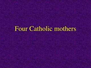 Four Catholic mothers