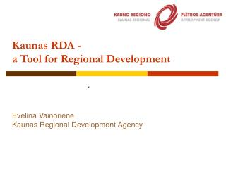 Kaunas RDA  - a Tool for Regional Development
