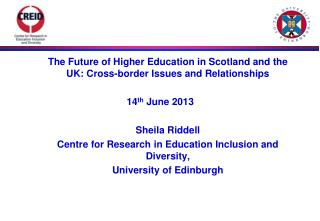 The Future of Higher Education in Scotland and the UK: Cross-border  I ssues and Relationships 14 th  June 2013 	Sheila