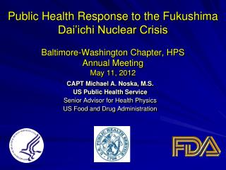 Public Health Response to the Fukushima Dai'ichi Nuclear Crisis Baltimore-Washington Chapter, HPS Annual Meeting May 1