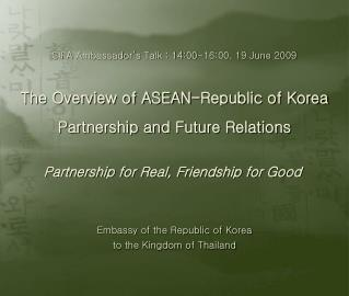 1. Overview of ASEAN-ROK relations □ mutually beneficial partnership    - complementarities of both economies   - vigo