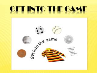 GET INTO THE GAME