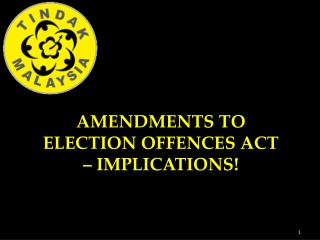 AMENDMENTS TO ELECTION OFFENCES ACT – IMPLICATIONS!