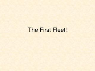 The First Fleet	!