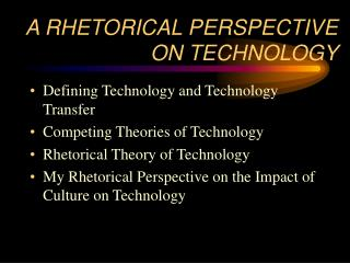 A RHETORICAL PERSPECTIVE ON TECHNOLOGY