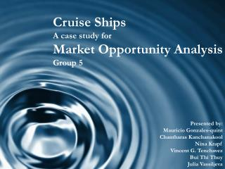 Cruise Ships A case study for  Market Opportunity Analysis Group 5