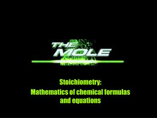 Stoichiometry:  Mathematics of chemical formulas and equations