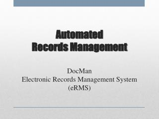 Automated  Records  Management DocMan Electronic Records Management System  ( eRMS )