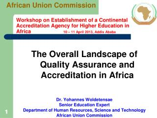 Workshop on Establishment of a Continental Accreditation Agency for Higher Education in Africa 		 10 – 11 April 2013,