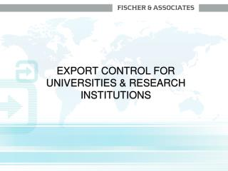 EXPORT CONTROL FOR UNIVERSITIES & RESEARCH INSTITUTIONS
