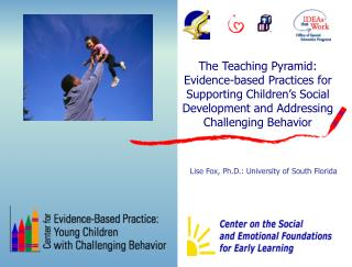 The Teaching Pyramid:  Evidence-based Practices for Supporting Children's Social Development and Addressing Challenging