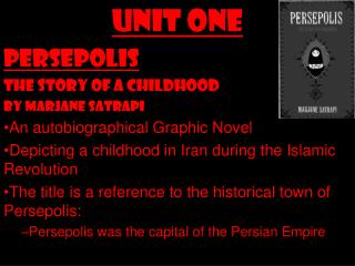 Unit One Persepolis  The Story of A Childhood  By Marjane Satrapi An autobiographical Graphic Novel
