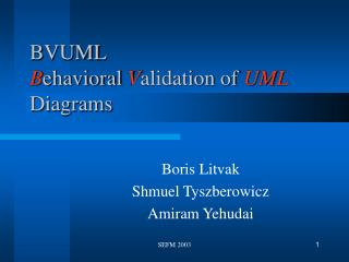 BVUML B ehavioral  V alidation of  UML Diagrams