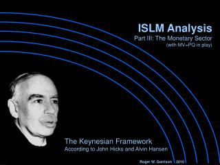 The Keynesian Framework  According to John Hicks and Alvin Hansen