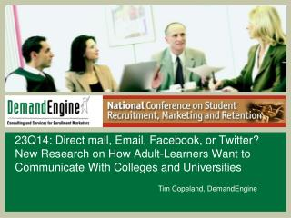 23Q14: Direct mail, Email, Facebook, or Twitter? New Research on How Adult-Learners Want to Communicate With Colleges a