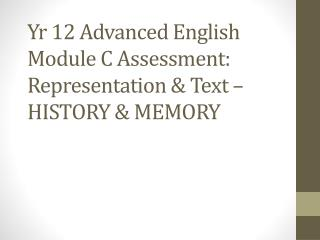 Yr  12 Advanced English Module C Assessment: Representation & Text – HISTORY & MEMORY