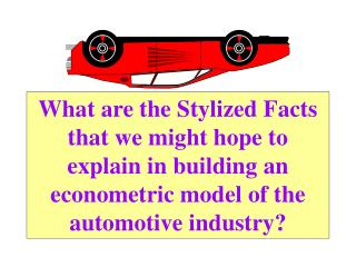 What are the Stylized Facts that we might hope to explain in building an econometric model of the automotive industry?