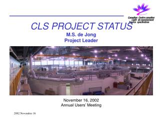 CLS PROJECT STATUS M.S. de Jong Project Leader November 16, 2002 Annual Users' Meeting