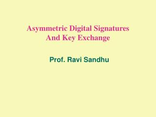 Asymmetric Digital Signatures And Key Exchange