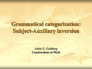 Grammatical categorization: Subject-Auxiliary inversion