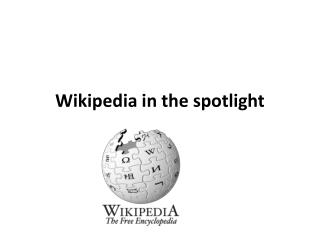 Wikipedia in the spotlight