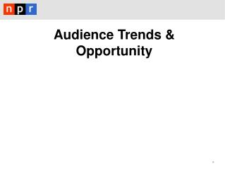 Audience Trends & Opportunity