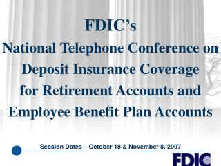 FDIC's  National Telephone Conference on Deposit Insurance Coverage for Retirement Accounts and Employee Benefit Plan Ac