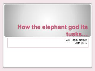 How the elephant god its tusks…