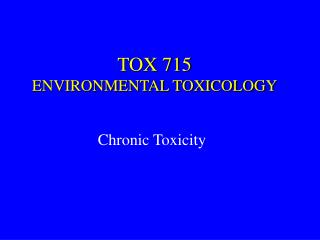 TOX 715 ENVIRONMENTAL TOXICOLOGY
