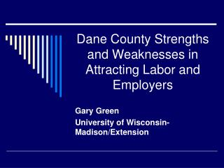 Dane County Strengths and Weaknesses in Attracting Labor and Employers