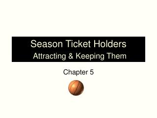 Season Ticket Holders Attracting & Keeping Them