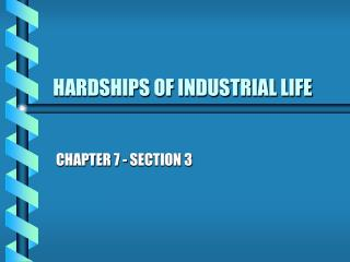 HARDSHIPS OF INDUSTRIAL LIFE