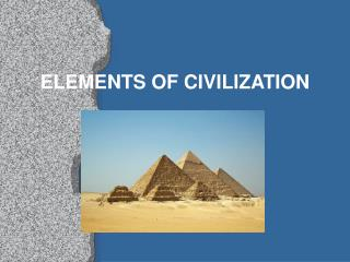 ELEMENTS OF CIVILIZATION