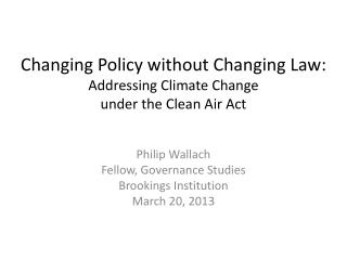 Changing Policy without Changing Law:  Addressing Climate Change  under the Clean Air Act