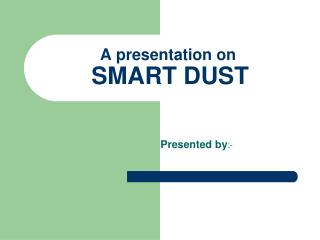 A presentation on     SMART DUST