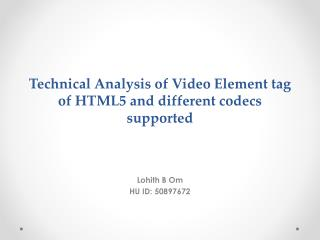 Technical Analysis of Video Element tag of HTML5  and different  codecs supported