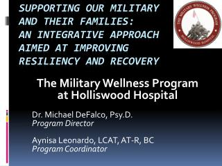 Supporting Our Military  and their Families: An  I ntegrative Approach Aimed at Improving Resiliency and Recovery