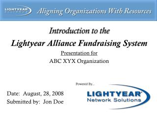 Introduction to the Lightyear Alliance Fundraising System Presentation for ABC XYX Organization Date:  August, 28, 2008