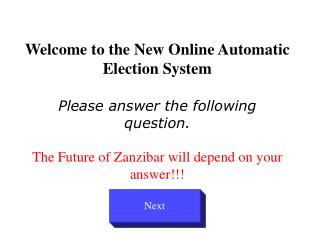 Welcome to the New Online Automatic  Election System Please answer the following question. The Future of Zanzibar  will