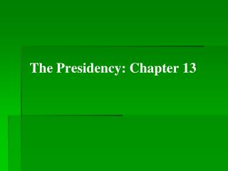 The Presidency: Chapter 13