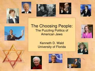 The Choosing People: The  Puzzling  Politics of American Jews Kenneth D. Wald University of Florida