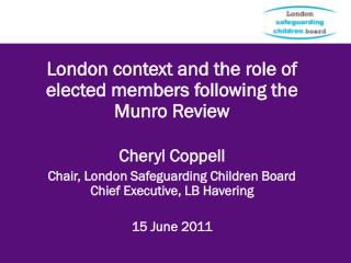 London context and the role of elected members following the Munro Review Cheryl Coppell