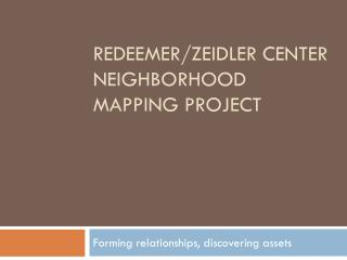Redeemer/ Zeidler  center Neighborhood Mapping project