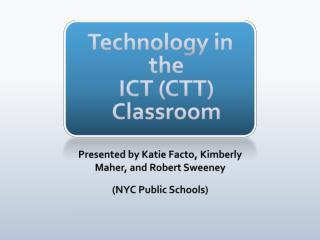 Technology in the  ICT (CTT) Classroom