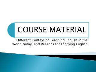 Different Context  of  Teaching  English in the  World  today, and  Reasons  for  Learning  English