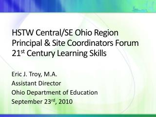 HSTW Central/SE Ohio Region Principal & Site Coordinators Forum 21 st  Century Learning Skills