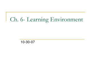 Ch. 6- Learning Environment