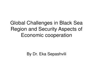 Global Challenges in Black Sea Region and Security Aspects of Economic cooperation