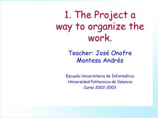 1. The Project a way to organize the work.